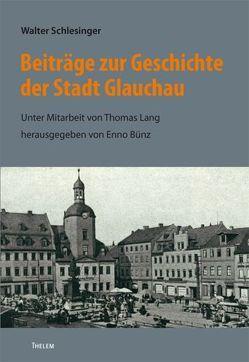 Beiträge zur Geschichte der Stadt Glauchau von Bünz,  Enno, Lang,  Thomas, Schlesinger,  Walter