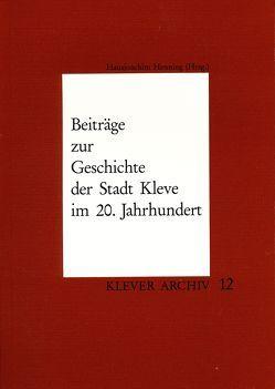 Beiträge zur Geschichte der Stadt Kleve im 20. Jahrhundert von Henning,  Hansjoachim