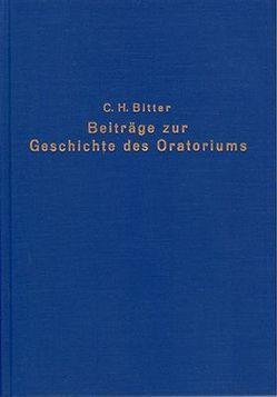 Beiträge zur Geschichte des Oratoriums von Bitter,  Carl H