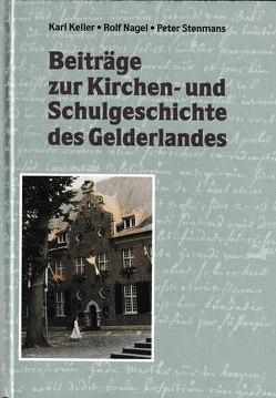 Beiträge zur Kirchen- und Schulgeschichte des Gelderlandes von Keller,  Karl, Nagel,  Rolf, Stenmans,  Peter, Stinner,  Johannes, Tekath,  Karl H