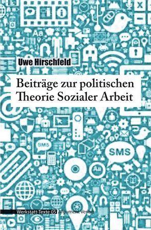 Beiträge zur politischen Theorie Sozialer Arbeit von Hirschfeld,  Uwe