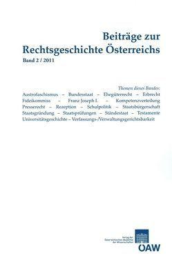 Beiträge zur Rechtsgeschichte Österreichs Band 2/2011 von Bernold,  Katharina, Olechowski,  Thomas, Ortlieb,  Eva, Schmetterer,  Christoph, Staudigl-Ciechowicz,  Kamila