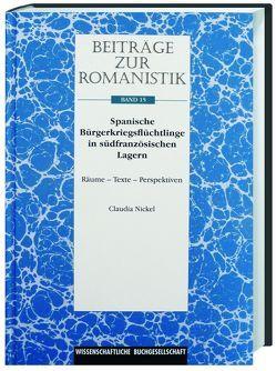 Beiträge zur Romanistik / Spanische Bürgerkriegsflüchtlinge in südfranzösischen Lagern von Nickel,  Claudia