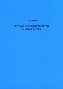 Beiträge zur Urnenfelderzeit in Niederbayern von Pfauth,  Ulrich