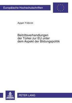 Beitrittsverhandlungen der TBeitrittsverhandlungen der Türkei zur EU unter dem Aspekt der Bildungspolitik von Yildirim,  Aysen
