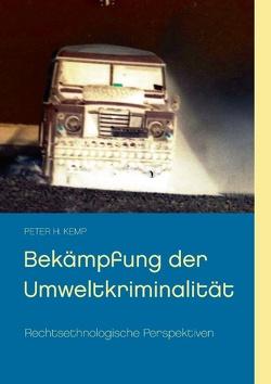 Bekämpfung der Umweltkriminalität von Kemp,  Peter H.