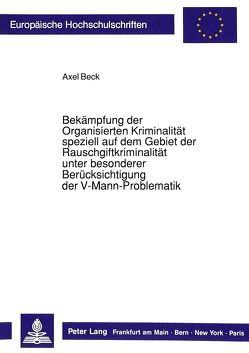 Bekämpfung der Organisierten Kriminalität speziell auf dem Gebiet der Rauschgiftkriminalität unter besonderer Berücksichtigung der V-Mann-Problematik von Beck,  Axel