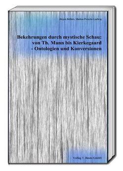 Bekehrungen durch mystische Schau: von Th. Mann bis Kierkegaard – Ontologien und Konversionen von Bellers ,  Jürgen, Porsche-Ludwig,  Markus