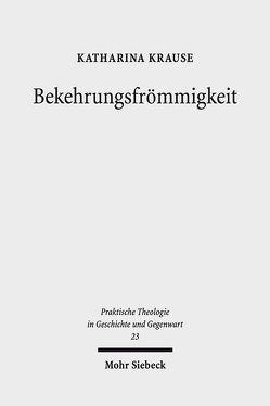 Bekehrungsfrömmigkeit von Krause,  Katharina