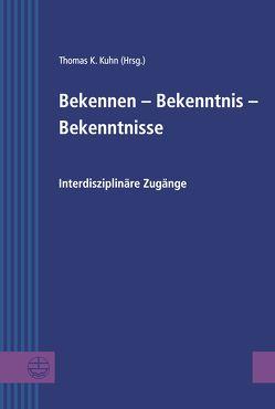 Bekennen – Bekenntnis – Bekenntnisse von Kuhn,  Thomas K.