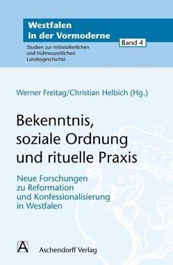 Bekenntnis, soziale Ordnung und rituelle Praxis von Freitag,  Werner, Helbich,  Christian