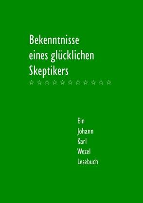 Bekenntnisse eines glücklichen Skeptikers von Heinz,  Jutta, Wezel,  Johann Karl