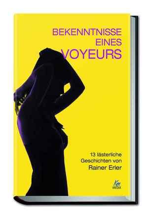 Bekenntnisse eines Voyeurs von Erler,  Rainer