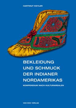 Bekleidung und Schmuck der Indianer Nordamerikas von Keyler,  Hartmut
