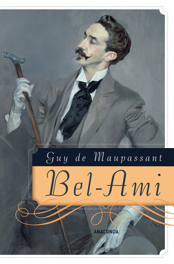 Bel-Ami von Maupassant,  Guy de, Oppeln-Bronikowski,  Friedrich von