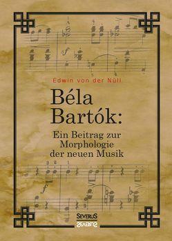 Bela Bartok. Ein Beitrag zur Morphologie der neuen Musik von von der Nüll,  Edwin