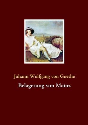 Belagerung von Mainz von Goethe,  Johann W von