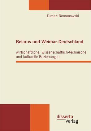 Belarus und Weimar-Deutschland: wirtschaftliche, wissenschaftlich-technische und kulturelle Beziehungen von Romanowski,  Dimitri