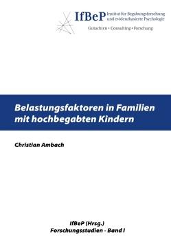 Belastungsfaktoren in Familien mit hochbegabten Kindern von Ambach,  Christian, Institut für Begabungsforschung und evidenzbasierte Psychologie,  IfBeP