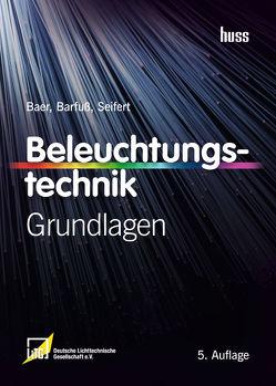 Beleuchtungstechnik von Baer,  Roland, Barfuß,  Meike, LiTG,  Deutsche Lichtechnik Gesellschaft e.V., Seifert,  Dirk