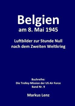 Belgien am 8. Mai 1945 von Lenz,  Markus