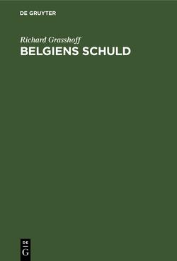 Belgiens Schuld von Grasshoff,  Richard