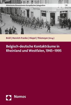 Belgisch-deutsche Kontakträume in Rheinland und Westfalen, 1945-1995 von Brüll,  Christoph, Henrich-Franke,  Christian, Hiepel,  Claudia, Thiemeyer,  Guido
