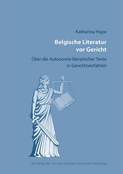Belgische Literatur vor Gericht von Hupe,  Katharina