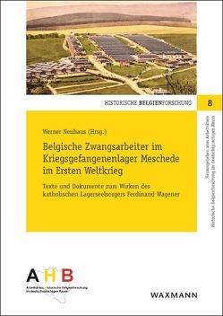Belgische Zwangsarbeiter im Kriegsgefangenenlager Meschede im Ersten Weltkrieg von Neuhaus,  Werner