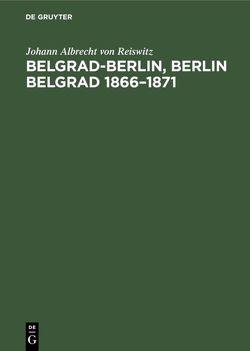 Belgrad-Berlin, Berlin Belgrad 1866–1871 von Reiswitz,  Johann Albrecht von