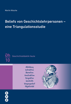 Beliefs von Geschichtslehrpersonen – eine Triangulationsstudie von Nitsche,  Martin