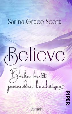 BELIEVE – Bheka heißt jemanden beschützen von Scott,  Sarina Grace