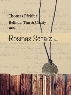Belinda, Tim und Charlie und Rosinas Schatz von Pfeiffer,  Thomas