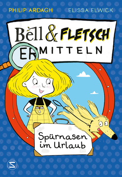 Bell & Fletsch – Spürnasen im Urlaub von Ardagh,  Philip, Elwick,  Elissa, Görnig,  Antje