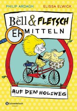 Bell und Fletsch – Auf dem Holzweg von Ardagh,  Philip, Elwick,  Elissa, Görnig,  Antje