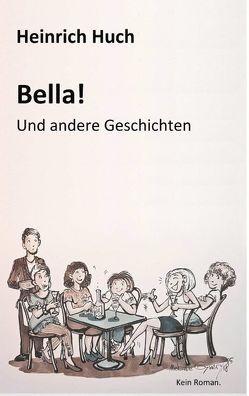 Bella! von Huch,  Heinrich