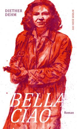 Bella Ciao von Dehm,  Diether