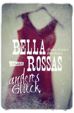Bella Rossas anderes Glück von Bondoux,  Anne-Laure, von Vogel,  Maja