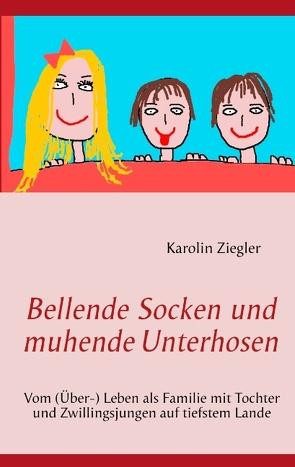 Bellende Socken und muhende Unterhosen von Ziegler,  Karolin