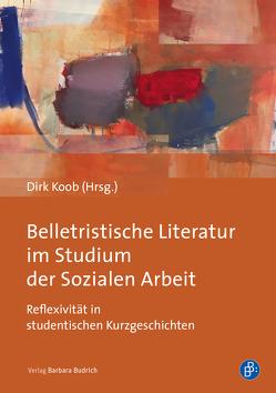 Belletristische Literatur im Studium der Sozialen Arbeit von Koob,  Dirk