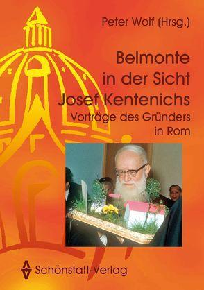 Belmonte in der Sicht Josef Kentenichs von Kentenich,  Josef, Wolf,  Peter