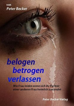 belogen betrogen verlassen von Becker,  Peter