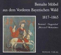 Bemalte Möbel aus dem Vorderen Bayerischen Wald 1817-1865 von Endres,  Werner, Fuger,  Walter, Petschek-Sommer,  Birgitta, Schwarz,  Ulrike, Spiegel,  Beate, Zimmermann,  Petra