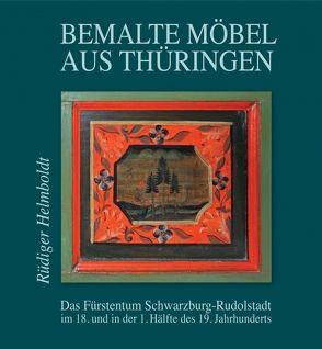 Bemalte Möbel aus Thüringen: Das Fürstentum Schwarzburg-Rudolstadt von Helmboldt,  Rüdiger, Zschäck,  Franziska