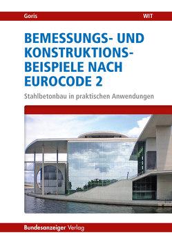 Bemessungs- und Konstruktionsbeispiele nach Eurocode 2 von Goris,  Alfons