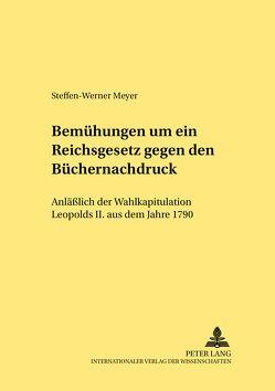 Bemühungen um ein Reichsgesetz gegen den Büchernachdruck von Meyer,  Steffen-Werner