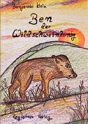 Ben der Wildschweinkönig von Klein,  Benjamin, Rast,  Hans P