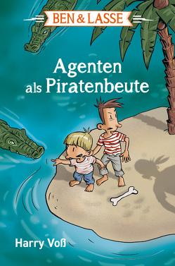 Ben & Lasse – Agenten als Piratenbeute von Voß,  Harry