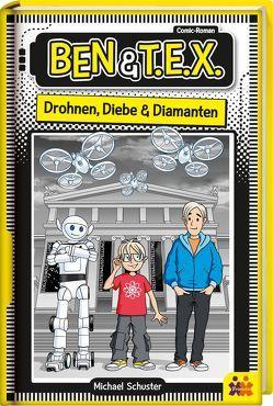 Ben & T.E.X. – Drohnen, Diebe & Diamanten von Schuster,  Michael