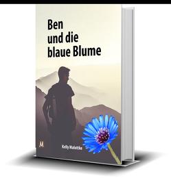 Ben und die blaue Blume (für Erwachsene und Teenager) von Malottke,  Kelly